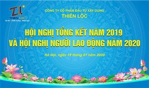 CÔNG TY CỔ PHẦN ĐẦU TƯ XÂY DỰNG THIÊN LỘC TỔ CHỨC HỘI NGHỊ TỔNG KẾT NĂM 2019 VÀ HỘI NGHỊ NGƯỜI LAO ĐỘNG NĂM 2020